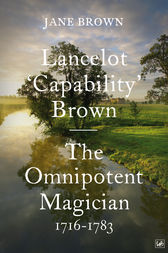 Lancelot 'Capability' Brown, 1716-1783 by Jane Brown