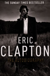Eric Clapton: The Autobiography by Eric Clapton