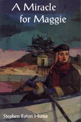 A Miracle for Maggie by Stephen Eaton Hume