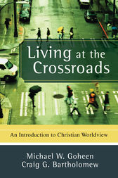 Living at the Crossroads by Michael W. Goheen