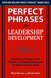 Perfect Phrases for Leadership Development: Hundreds of Ready-to-Use Phrases for Guiding Employees to Reach the Next Level by Meryl Runion