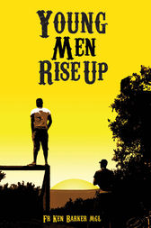 Young Men Rise Up by Father Ken Barker