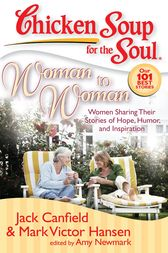 Chicken Soup for the Soul: Woman to Woman by Jack Canfield