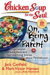 Chicken Soup for the Soul: On Being a Parent by Jack Canfield