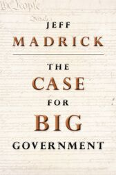 The Case for Big Government by Jeff Madrick