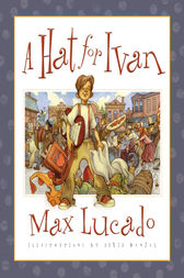 A Hat for Ivan by Max Lucado