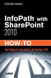 InfoPath with SharePoint 2010 How-To by Steven Mann