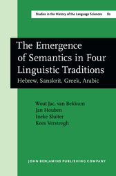 The Emergence of Semantics in Four Linguistic Traditions by Wout J. van Bekkum