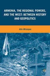 Armenia, the Regional Powers, and the West by Alla Mirzoyan