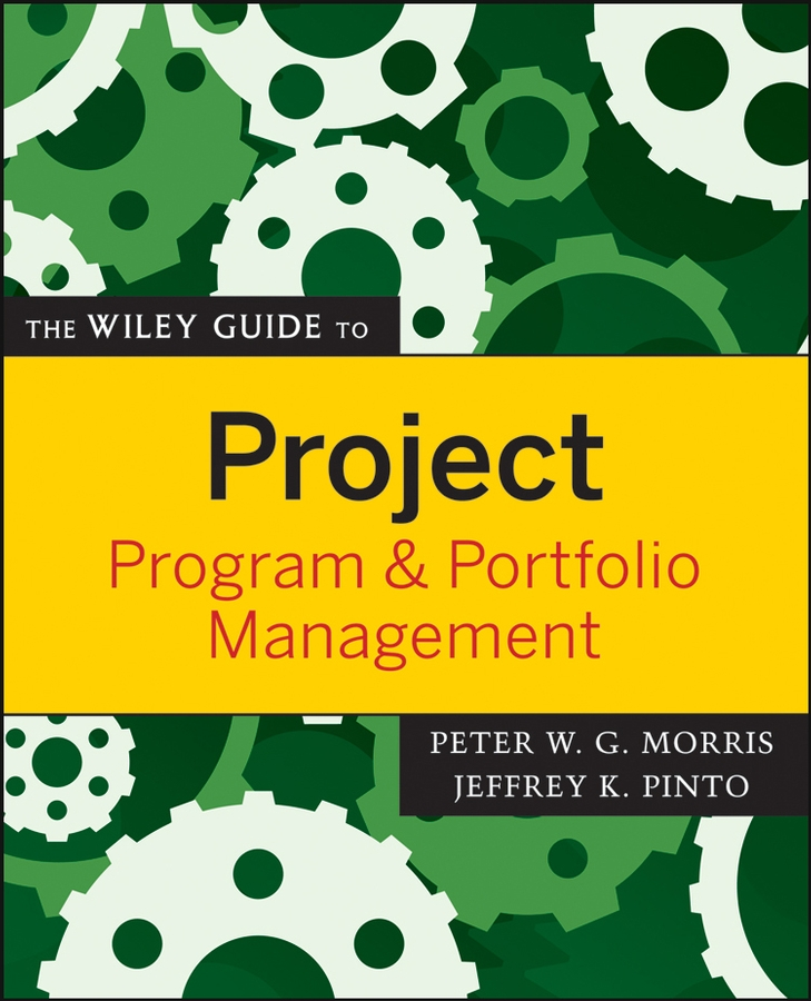 Download Ebook The Wiley Guide to Project, Program, and Portfolio Management. by Peter Morris Pdf