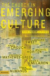 The Church in Emerging Culture: Five Perspectives by Leonard Sweet