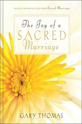 The Joy of a Sacred Marriage by Gary L. Thomas