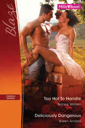 Too Hot To Handle/Deliciously Dangerous by Nancy Warren