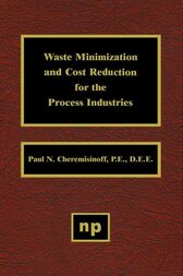 Waste Minimization and Cost Reduction for the Process Industries by Paul N. Cheremisinoff