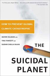 The Suicidal Planet by Mayer Hillman