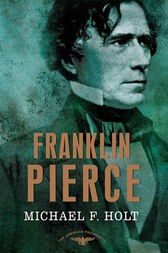 Franklin Pierce by Michael F. Holt