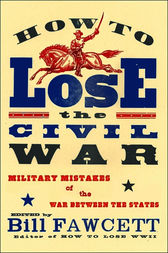 How to Lose the Civil War by Bill Fawcett