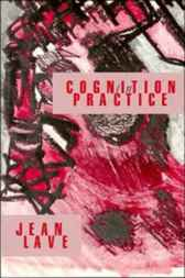 Cognition in Practice by Jean Lave