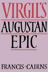 Virgil's Augustan Epic by Francis Cairns