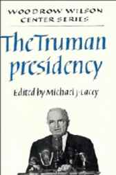 The Truman Presidency by Michael James Lacey