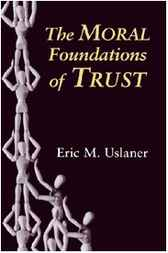 The Moral Foundations of Trust by Eric M. Uslaner