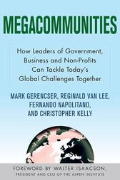 Megacommunities: How Leaders of Government, Business and Non-Profits Can Tackle Today's Global Challenges Together by Mark Gerencser