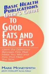User's Guide to Good Fats and Bad Fats by Marie Moneysmith