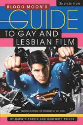 Blood Moon's Guide to Gay and Lesbian Film by Darwin Porter