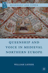Queenship and Voice in Medieval Northern Europe by William Layher