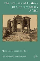 The Politics of History in Contemporary Africa by Michael Onyebuchi Eze