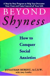 BEYOND SHYNESS: HOW TO CONQUER SOCIAL ANXIETY STEP by Jonathan Berent