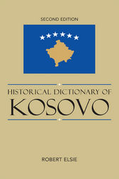 Historical Dictionary of Kosovo by Robert Elsie