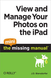 View and Manage Your Photos on the iPad: The Mini Missing Manual by J. D. Biersdorfer