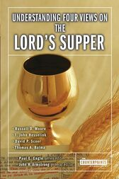 Understanding Four Views on the Lord's Supper by John H. Armstrong
