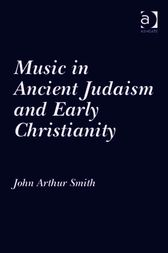 Music in Ancient Judaism and Early Christianity by John Arthur Smith