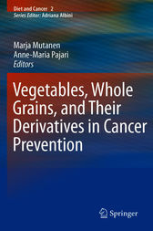 Vegetables, Whole Grains, and Their Derivatives in Cancer Prevention by Marja Mutanen