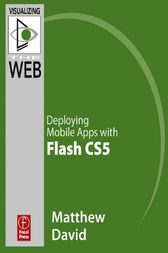 Flash Mobile: Deploying Mobile Apps with Flash CS5 by Matthew David
