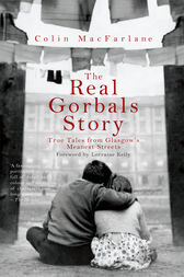 The Real Gorbals Story by Colin MacFarlane