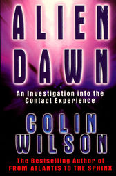 Alien Dawn: An Investigation into the Contact Experience by Colin Wilson