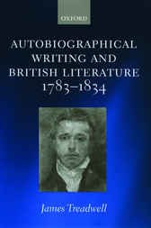 Autobiographical Writing and British Literature 1783-1834 by James Treadwell