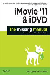 iMovie '11 & iDVD: The Missing Manual by David Pogue
