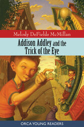 Addison Addley and the Trick of the Eye by Melody McMillian