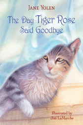 The Day Tiger Rose Said Goodbye by Jane Yolen