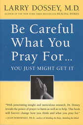 Be Careful What You Pray For, You Might Just Get It by Larry Dossey
