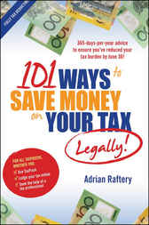 101 Ways to Save Money on Your Tax -- Legally! by Adrian Raftery