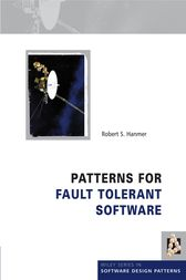 Patterns for Fault Tolerant Software by Robert Hanmer