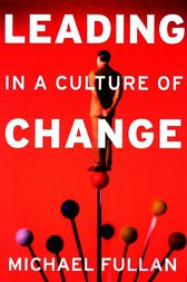 Leading in a Culture of Change by Michael Fullan