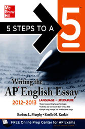 5 Steps to a 5 Writing the AP English Essay, 2012-2013 Edition by Barbara Murphy