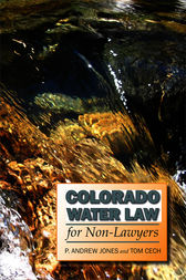 Colorado Water Law for Non-Lawyers by P. Andrew Jones