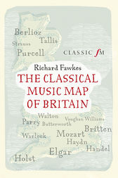 The Classical Music Map of Britain by Richard Fawkes
